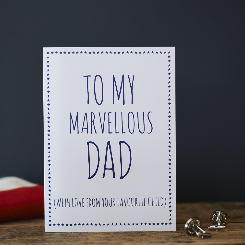 To my marvellous Dad with love from your favourite child Greetings Card
