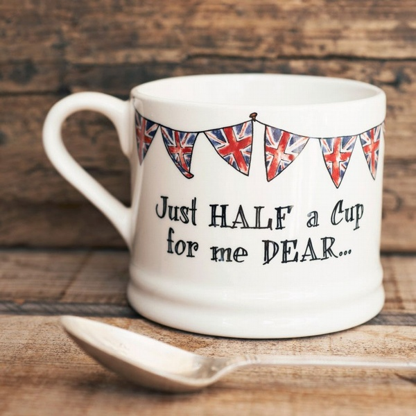 Just half a cup for me dear mug , Quintessentially British ,