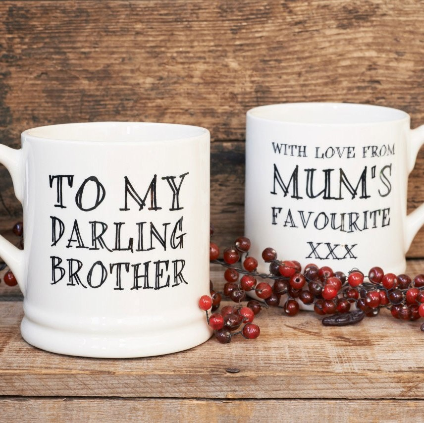 To my darling brother with love from mums favourite mug