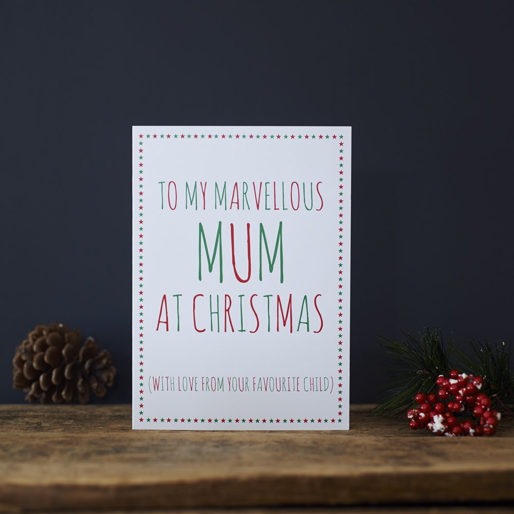 To my marvellous Mum at Christmas with love from your favourite child Xmas Card