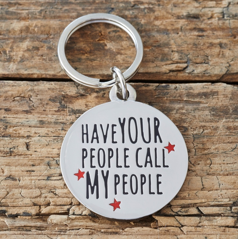 """HAVE YOUR PEOPLE CALL MY PEOPLE"" DOG ID NAME TAG"